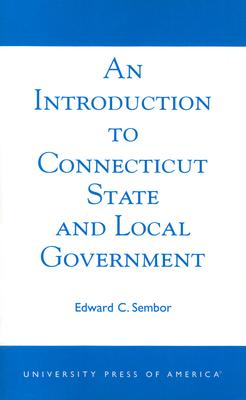 An Introduction to Connecticut State and Local Government By Sembor, Edward C.